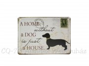 CQ3890 Fém tábla A Home without a Dog is just a House 15x21cm